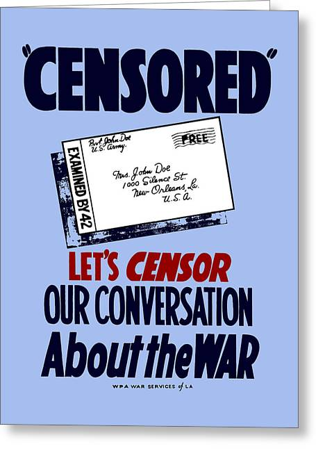 Let's Censor Our Conversation About The War - Wpa Greeting Card by War Is Hell Store