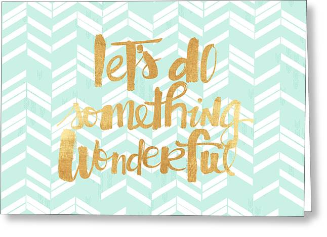 Do Something Greeting Cards - Lets do something wonderful Greeting Card by Anita Fugoso