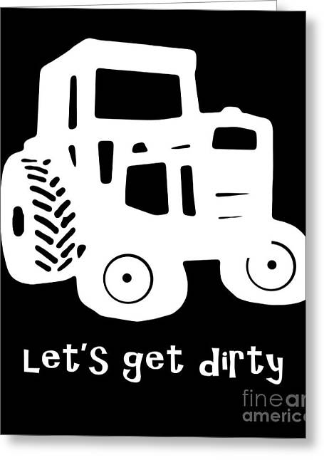 Pull Greeting Cards - Lets Get Dirty Greeting Card by Edward Fielding