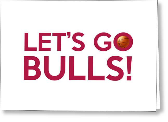 Chicago Bulls Greeting Cards - Lets Go Bulls Greeting Card by Florian Rodarte