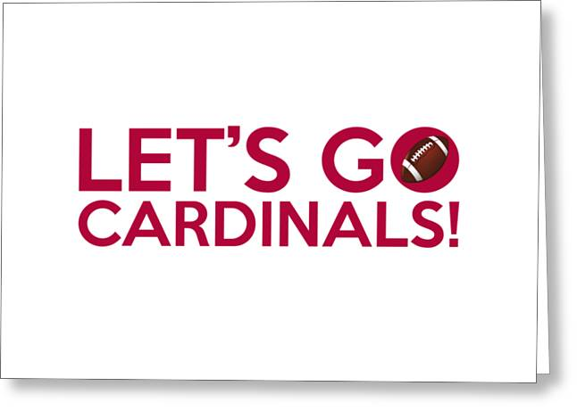 Arizona Posters Greeting Cards - Lets Go Cardinals Greeting Card by Florian Rodarte