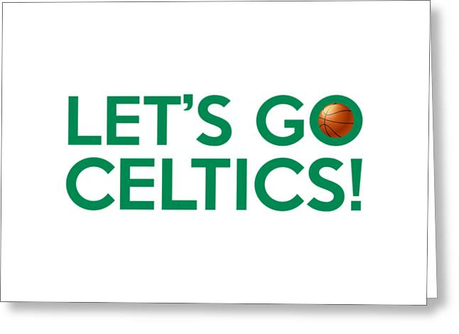 Celtics Basketball Greeting Cards - Lets Go Celtics Greeting Card by Florian Rodarte
