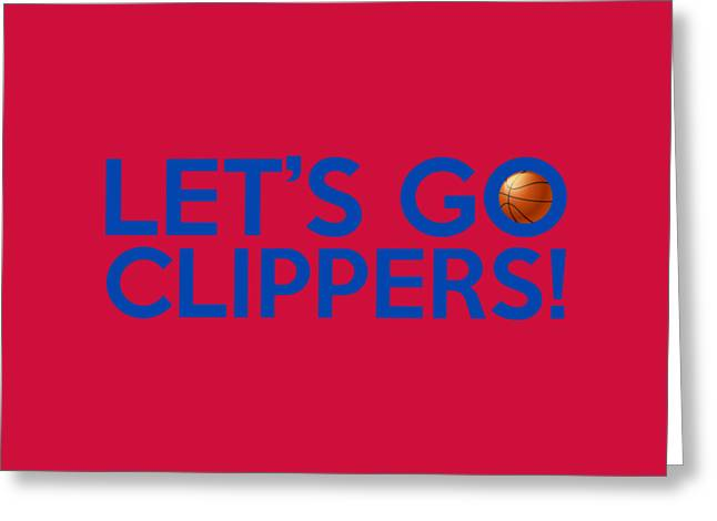 Los Angeles Clippers Greeting Cards - Lets Go Clippers Greeting Card by Florian Rodarte