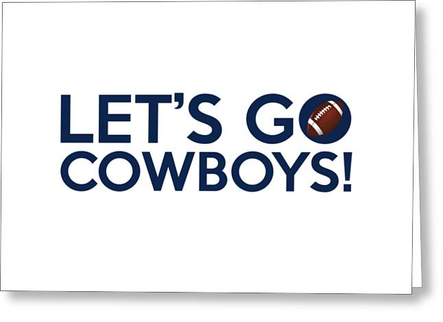 Cowboys Greeting Cards - Lets Go Cowboys Greeting Card by Florian Rodarte