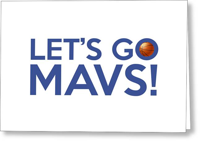 Dallas Mavericks Greeting Cards - Lets Go Mavs Greeting Card by Florian Rodarte