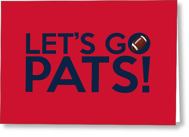 Patriot League Greeting Cards - Lets Go Pats Greeting Card by Florian Rodarte