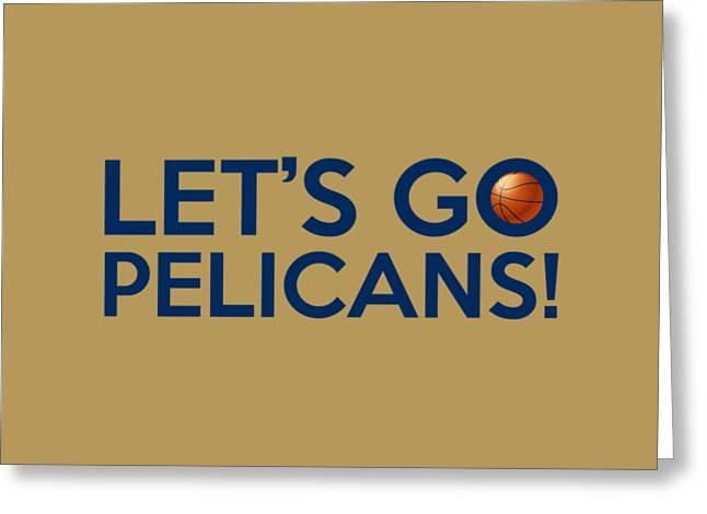 National Basketball League Digital Art Greeting Cards - Lets Go Pelicans Greeting Card by Florian Rodarte