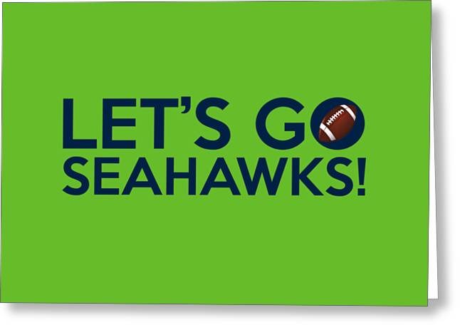 Sports Logo Greeting Cards - Lets Go Seahawks Greeting Card by Florian Rodarte