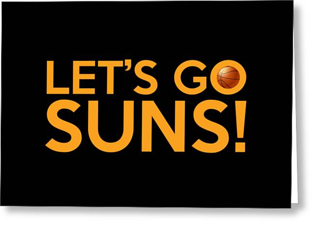 Phoenix Posters Greeting Cards - Lets Go Suns Greeting Card by Florian Rodarte