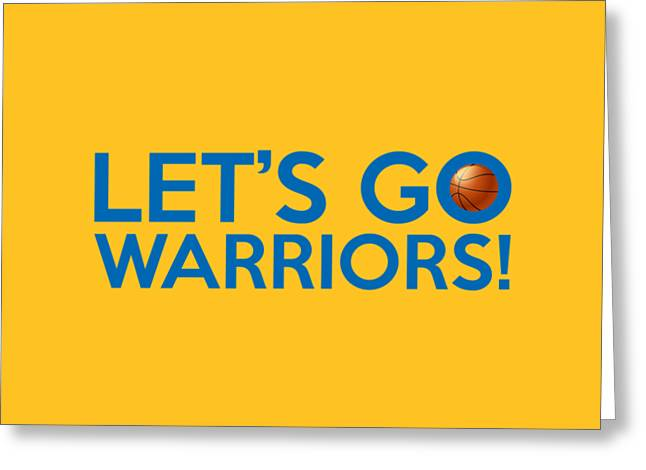Golden State Warriors Digital Greeting Cards - Lets Go Warriors Greeting Card by Florian Rodarte