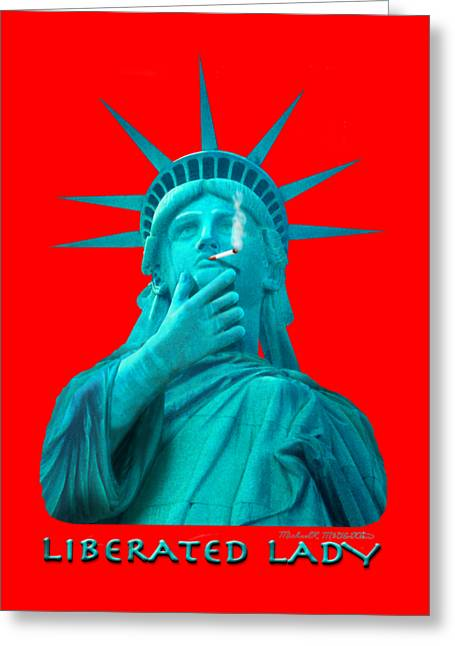 Shirt Digital Greeting Cards - Liberated Lady 3 Greeting Card by Mike McGlothlen