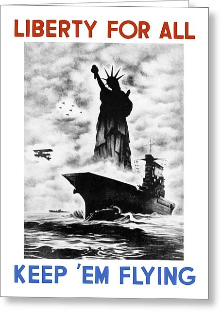 Aircraft Carrier Greeting Cards - Liberty For All -- Keep Em Flying  Greeting Card by War Is Hell Store