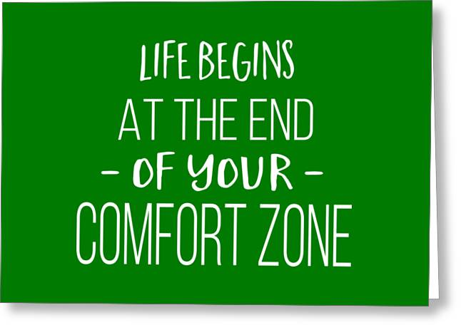 Life Begins At The End Of Your Comfort Zone Tee Greeting Card by Edward Fielding