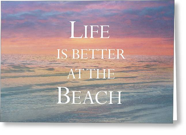 Life Is Better At The Beach Greeting Card by Kim Hojnacki