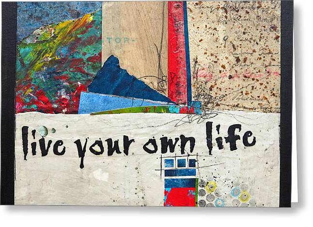 Live Your Own Life Greeting Card by Laura  Lein-Svencner