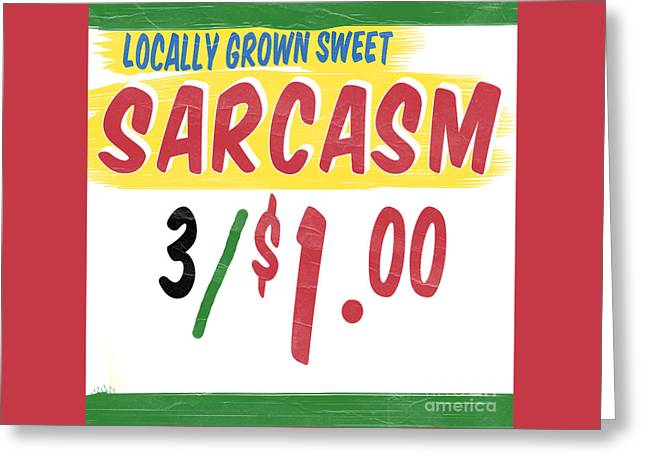 Recently Sold -  - Locally Grown Greeting Cards - Locally Grown Sweet Sarcasm Greeting Card by Edward Fielding