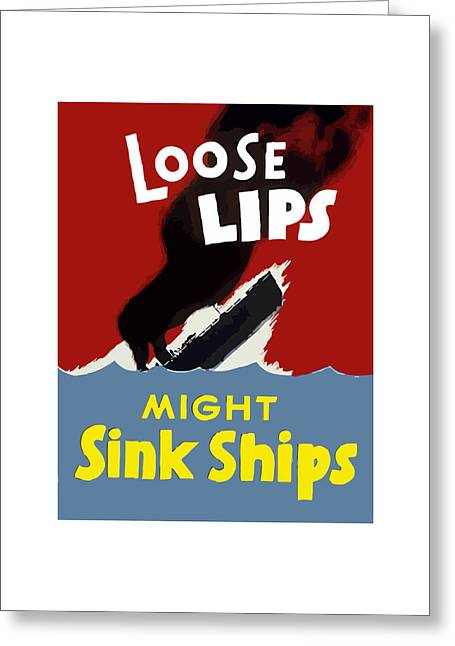 Lips Digital Greeting Cards - Loose Lips Might Sink Ships Greeting Card by War Is Hell Store