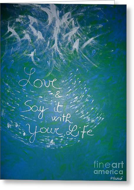 Love And Say It With Your Life Greeting Card by Piercarla Garusi
