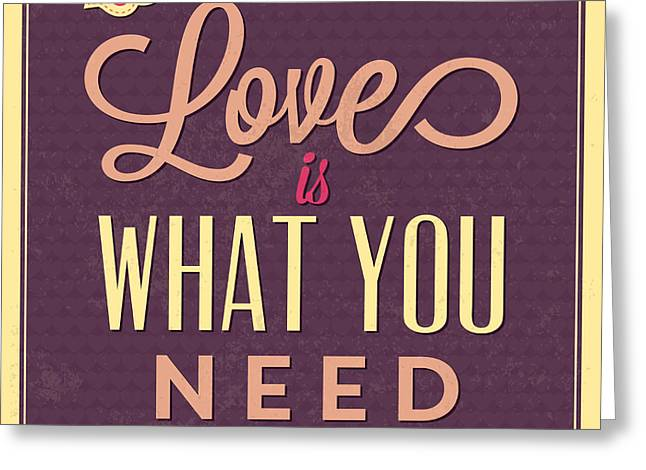 Love Is What You Need Greeting Card by Naxart Studio
