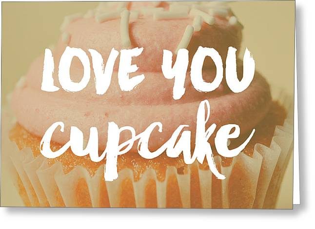 I Love Cupcakes Digital Art Greeting Cards - Love you cupcake typography Greeting Card by Allyson Johnson