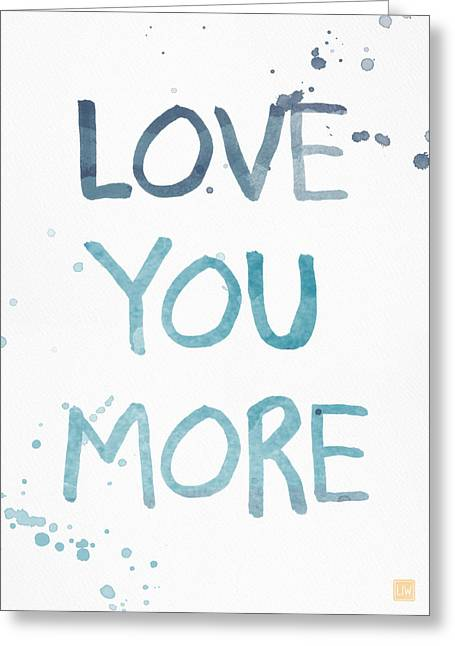 Love You More- Watercolor Art Greeting Card by Linda Woods