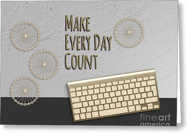 Positive Attitude Greeting Cards - Make Every Day Count Dark Gray Greeting Card by Terry Weaver
