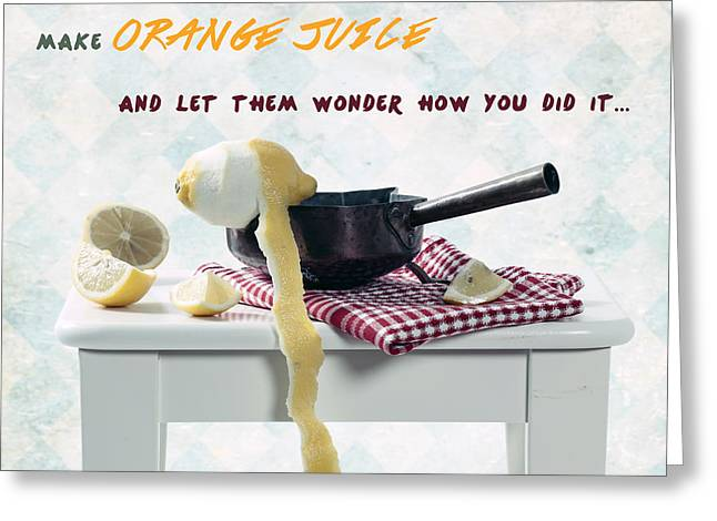 Lemon Greeting Cards - Make Some Orange Juice Greeting Card by Joana Kruse