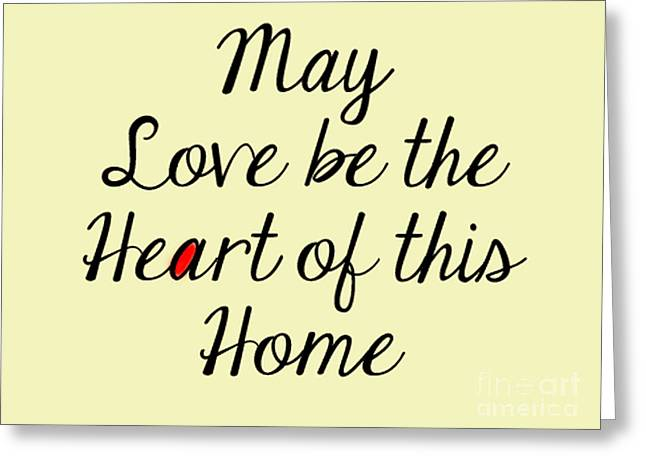 Live Art Greeting Cards - May Love Be The Heart Of This Home  Greeting Card by Kim Magee ART