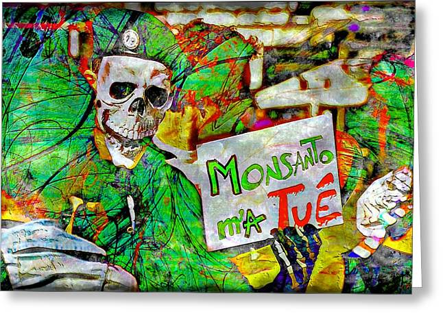 Monsanto Killed Me Greeting Card by Jean Francois Gil