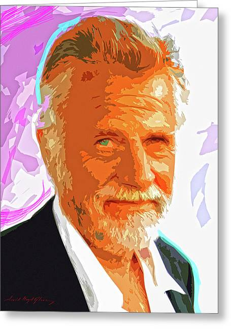 Tv Commercial Greeting Cards - Most Interesting Man Greeting Card by David Lloyd Glover