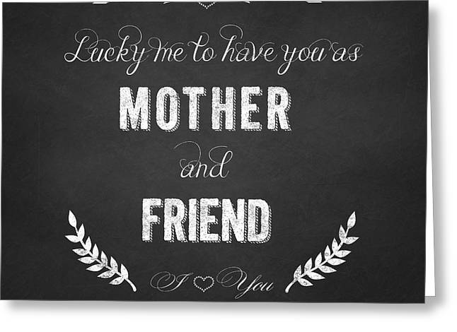 Mother And Friend Chalkboard Typography Greeting Card by Georgeta Blanaru