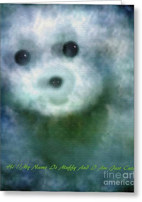 - My Name Is Muffy And Just Am Cute And A Yr Older Greeting Card by Sherri  Of Palm Springs