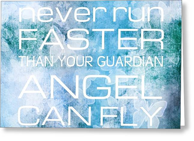 Guardian Angel Greeting Cards - Never Run Faster than Your Guardian Angel can Fly Greeting Card by Marianna Mills
