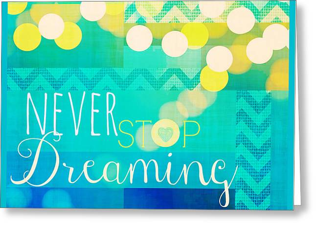 Never Stop Dreaming Greeting Card by Brandi Fitzgerald