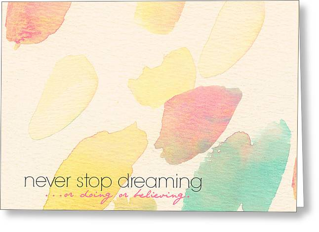 Never Stop Dreaming Doing Believing Greeting Card by Brandi Fitzgerald