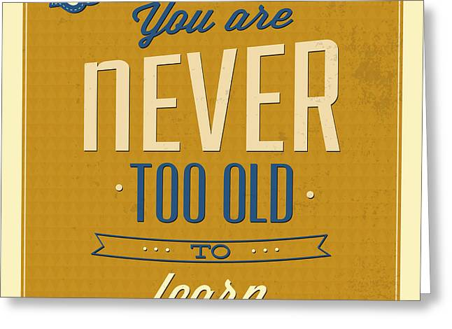 Never Too Old Greeting Card by Naxart Studio