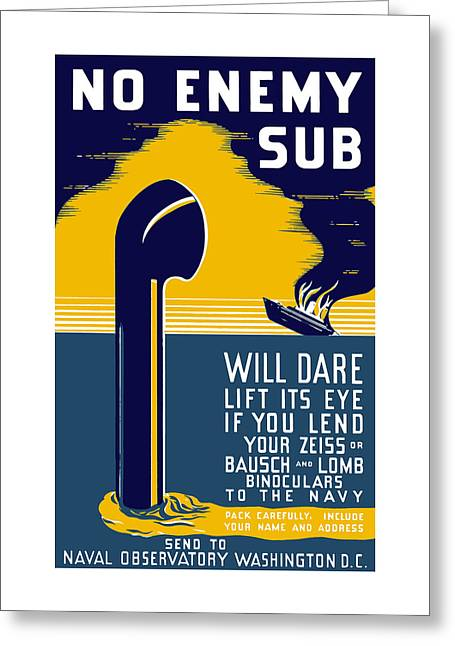 No Enemy Sub Will Dare Lift Its Eye Greeting Card by War Is Hell Store