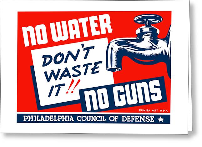 Second Greeting Cards - No Water No Guns - WPA Greeting Card by War Is Hell Store