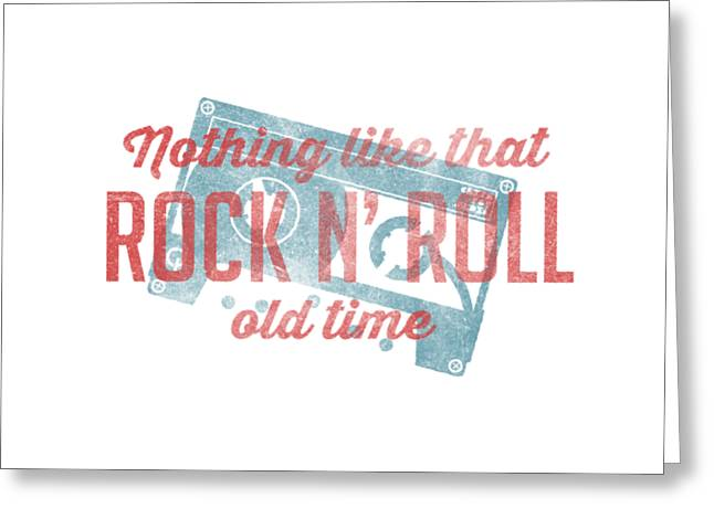 Nothing Like That Old Time Rock And Roll Tee White Greeting Card by Edward Fielding