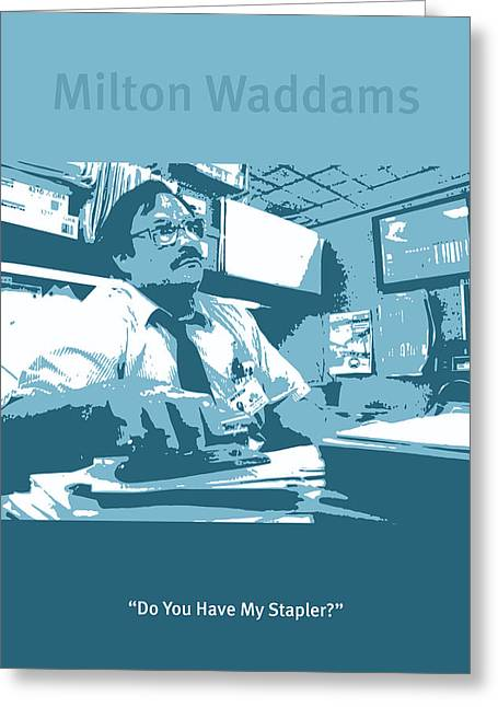Office Space Milton Waddams Movie Quote Poster Series 003 Greeting Card by Design Turnpike