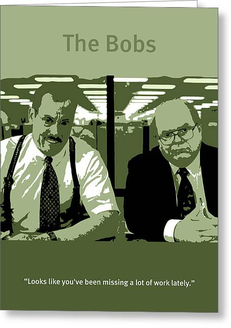 Office Space Greeting Cards - Office Space The Bobs Bob Slydell and Bob Porter Movie Quote Poster Series 008 Greeting Card by Design Turnpike