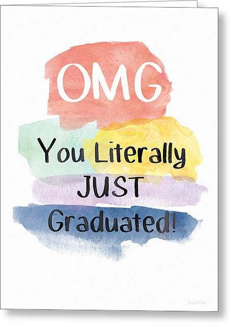 Omg You Literally Just Graduated Card- Art By Linda Woods Greeting Card by Linda Woods