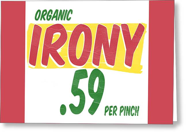 Irony Greeting Cards - Organic Irony Greeting Card by Edward Fielding