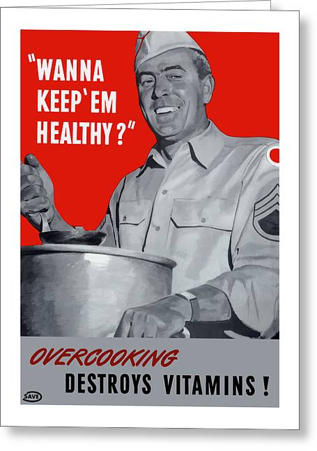 Healthy Greeting Cards - Overcooking Destroys Vitamins Greeting Card by War Is Hell Store