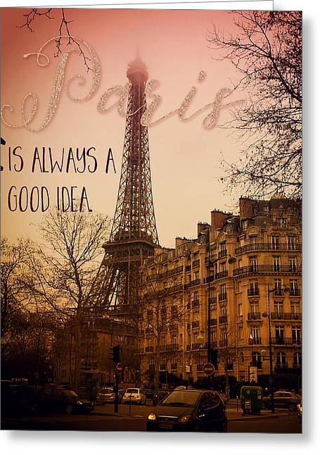 Europe Mixed Media Greeting Cards - Paris is always a good idea, text art, Eiffel Tower Greeting Card by Tina Lavoie