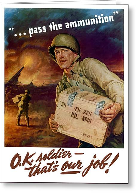 Ammo Greeting Cards - Pass The Ammunition -- Propaganda Poster Greeting Card by War Is Hell Store