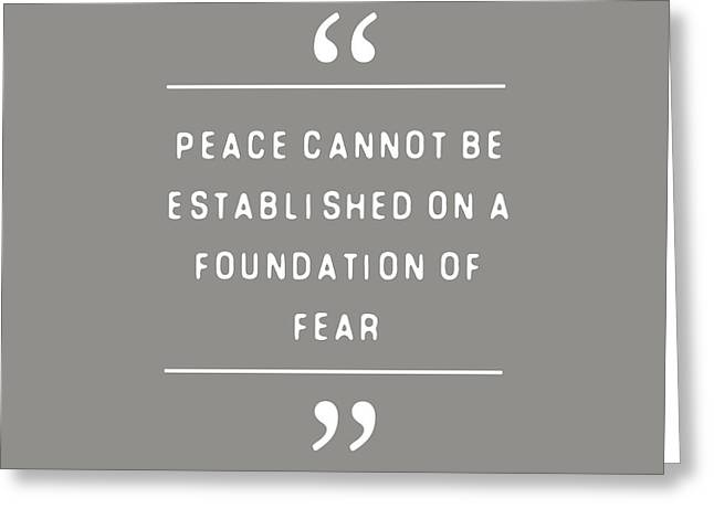 Peace Cannot Be Established On Fear Greeting Card by Liesl Marelli