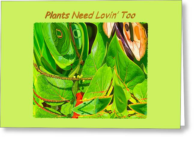 Apparel Greeting Cards - Plants Need Loving Too Greeting Card by John Bailey