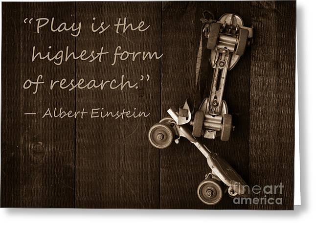 Skates Greeting Cards - Play is the highest form of research. Albert Einstein  Greeting Card by Edward Fielding