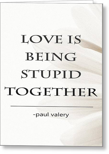 Gift Tapestries - Textiles Greeting Cards - Poster Love is being stupid toghether- Paul Valery Greeting Card by BestCit Art
